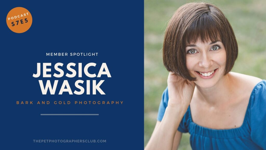 Jessica Wasik of Bark & Gold Photography on season seven, episode five of The Pet Photographers Club podcast